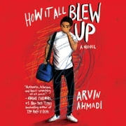 How It All Blew Up audiobook by Arvin Ahmadi