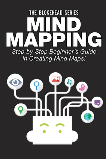 Mind Mapping: Step-by-Step Beginner's Guide in Creating Mind Maps! ebook by The Blokehead