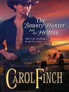 The Bounty Hunter and the Heiress ebook by Carol Finch