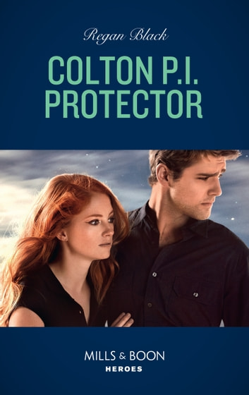 Colton P.i. Protector (Mills & Boon Heroes) (The Coltons of Red Ridge, Book 5) ebook by Regan Black