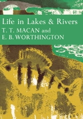Life in Lakes and Rivers (Collins New Naturalist Library, Book 15) ebook by T. T. Macan,E. B. Worthington