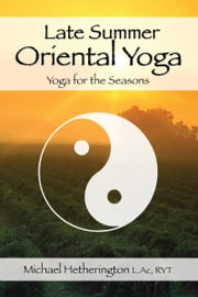 Late Summer Oriental Yoga: Taoist and Hatha yoga for the Seasons ebook by Michael Hetherington