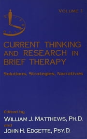 Current Thinking and Research in Brief Therapy ebook by William Matthews,John Edgette,William Matthews,John Edgette