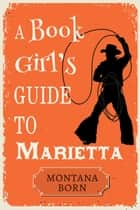 A Book Girl's Guide to Marietta ebook by CJ Carmichael, Jane Porter, Megan Crane,...