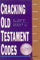Cracking Old Testament Codes ebook by D. Brent Sandy,Ronald L. Giese