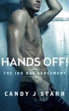 Hands Off! The 100 Day Agreement ebook by Candy J Starr