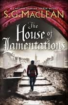 The House of Lamentations - the nailbiting final historical thriller in the award-winning Seeker series ebook by S.G. MacLean