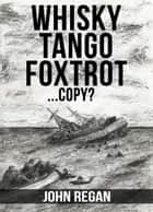 Whisky Tango Foxtrot...Copy? ekitaplar by John Regan