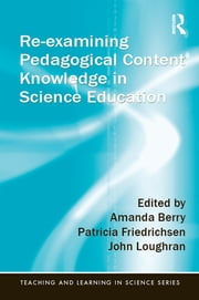 Re-examining Pedagogical Content Knowledge in Science Education ebook by Amanda Berry, Patricia Friedrichsen, John Loughran