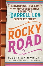 Rocky Road - The incredible true story of the fractured family behind the Darrell Lea chocolate empire ebook by Robert Wainwright