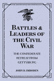 Battles & Leaders of the Civil War: The Confederate Retreat from Gettysburg ebook by John D. Imboden
