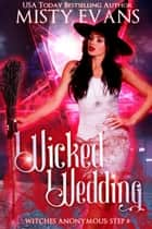 Wicked Wedding - Witches Anonymous Step 8 ebook by Misty Evans