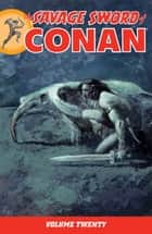 The Savage Sword of Conan Volume 20 ebook by Roy Thomas