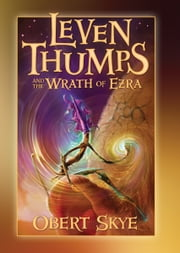 Leven Thumps and the Wrath of Ezra ebook by Obert Skye