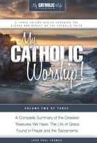 My Catholic Worship! ebook by John Paul Thomas