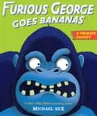 Furious George Goes Bananas - A Primate Parody ebook by Michael Rex, Michael Rex