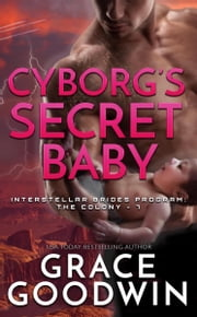 Cyborg's Secret Baby ebook by Grace Goodwin