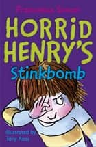 Horrid Henry's Stinkbomb - Book 10 ebook by Francesca Simon, Tony Ross