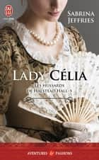 Les hussards de Halstead Hall (Tome 5) - Lady Célia eBook by Sabrina Jeffries, Cécile Desthuilliers