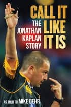 Call It Like It Is - The Jonathan Kaplan Story ebook by Jonathan Kaplan, Mike Behr