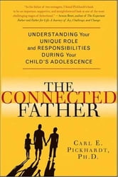 The Connected Father - Understanding Your Unique Role and Responsibilities during Your Child's Adolescence ebook by Carl E. Pickhardt