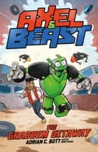 Axel and BEAST: The Grabbem Getaway - The Grabbem Getaway ebook by Bott, Adrian C., Isaac,...