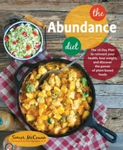 The Abundance Diet - The 28-day Plan to Reinvent Your Health, Lose Weight, and Discover the Power of Plant-Based Foods ebook by Somer McCowan