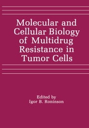 Molecular and Cellular Biology of Multidrug Resistance in Tumor Cells ebook by I.B. Roninson