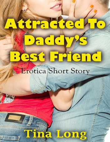 Attracted to Daddy's Best Friend: Erotica Short Story ebook by Tina Long
