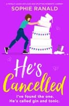 He's Cancelled - A totally laugh-out-loud and uplifting romantic comedy ebook by Sophie Ranald