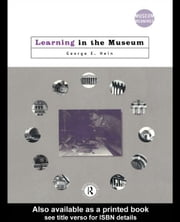 Learning in the Museum ebook by Hein, George E.