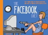 The Facebook Diet - 50 Funny Signs of Facebook Addiction and Ways to Unplug with a Digital Detox ebook by Gemini Adams