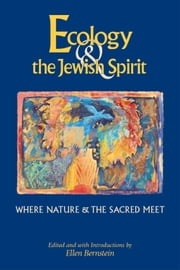 Ecology & the Jewish Spirit - Where Nature & the Sacred Meet ebook by