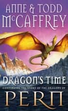 Dragon's Time ebook by Todd McCaffrey, Anne McCaffrey