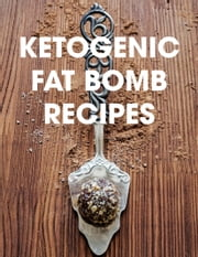 Ketogenic Fat Bomb Recipes - A Ketogenic Cookbook with 20 Paleo Ketogenic Recipes For Fast Weight Loss ebook by Nom Foodie