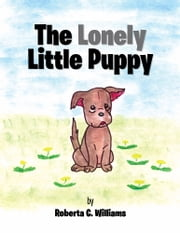 The Lonely Little Puppy ebook by Roberta C. Williams