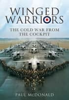 Winged Warriors - Memoirs of a Canberra and Tornado Pilot ebook by Thomas  McDonald
