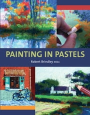 Painting in Pastels ebook by Robert Brindley