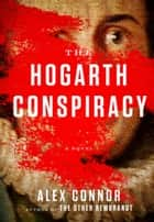 The Hogarth Conspiracy ebook by Alex Connor