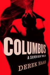 Columbus: A Silver Bear Thriller (Silver Bear Thrillers) ebook by Derek Haas