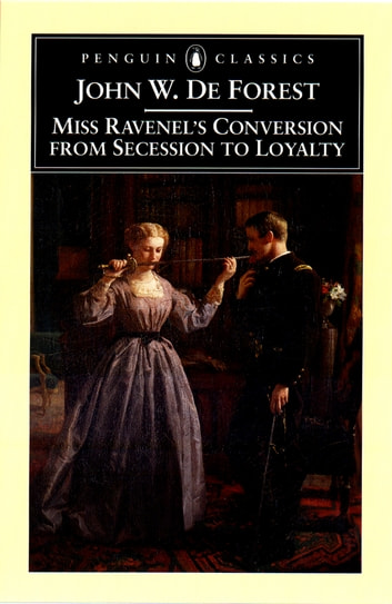 Miss Ravenel's Conversion from Secessions to Loyalty ebook by John W. De Forest
