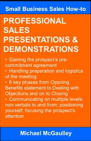 PROFESSIONAL SALES PRESENTATIONS & DEMONSTRATIONS - Small Business Sales How-to Series ebook by Michael McGaulley