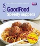 Good Food: Speedy Suppers - Triple-tested Recipes ebook by Good Food Guides