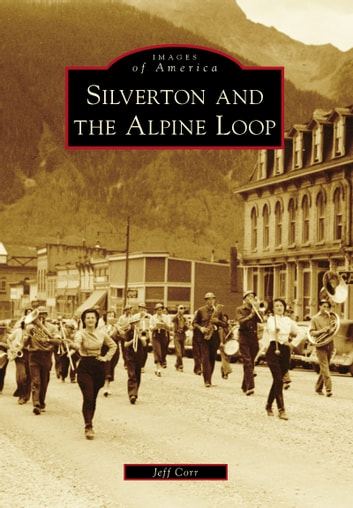 Silverton and the Alpine Loop ebook by Jeff Corr