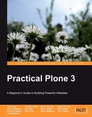 Practical Plone 3: A Beginner's Guide to Building Powerful Websites ebook by Alex Clark,Clayton Parker,Darci Hanning,David Convent,John DeStefano,Jon Stahl,Martin Aspeli,Matt Bowen,Rocardo Newbery,Sam Knox,Setve McMahon,Tom Conklin,Veda Williams