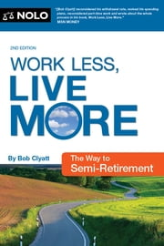 Work Less, Live More - The Way to Semi-Retirement ebook by Robert Clyatt