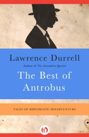 The Best of Antrobus - Tales of Diplomatic Misadventure ebook by Lawrence Durrell,Nicolas Bentley