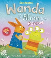Wanda and the Alien to the Rescue ebook by Sue Hendra