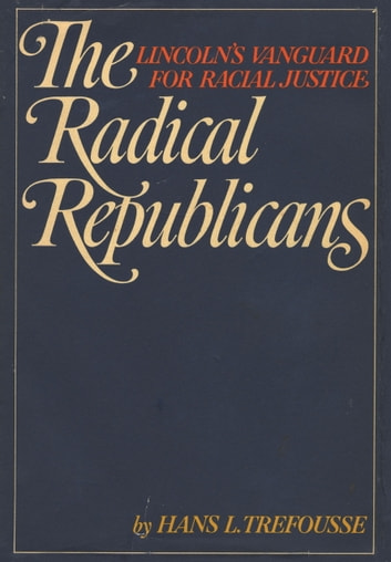 The Radical Republicans ebook by HANS L. TREFOUSSE