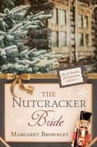 The Nutcracker Bride ebook by Margaret Brownley